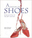 Image for A Century of Shoes: Icons of Style in the 20th Century