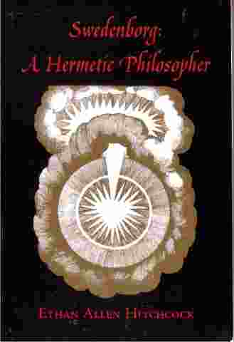 Image for Swedenborg: A Hermetic Philosopher : An Interpretation of Emanuel Swedenborg's Writings from the Standpoint of Hermetic Philosophy, With a Study Comparing; Swedenborg: A Hermetic Philosopher : An Interpretat ion of Emanuel Swedenborg's Writings from the Standpoint of Hermetic Philosophy, With a Study Comparing