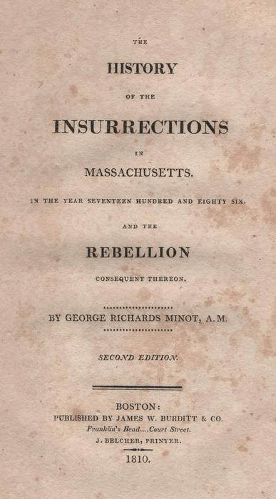 Image for The History of the Insurrections in Massachusetts in the Year Seventeen Hundred and Eighty Six and the Rebellion Consequent Thereon by George Richards Minot, A. M.